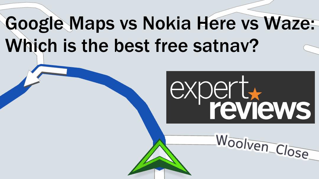Google Maps Vs Nokia Here Vs Waze The Best Free Satnav Expert Reviews